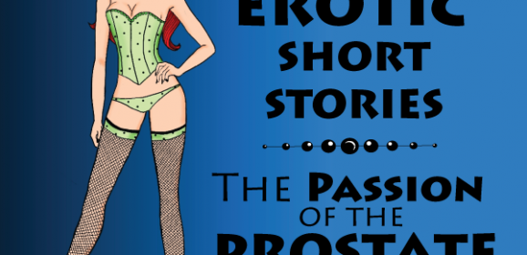 Erotic short stories: the Passion of the Prostate